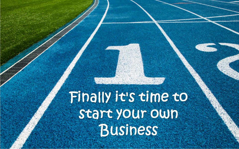 finally-its-time-to-start-your-own-business
