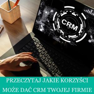 Co to jest CRM i jakie korzyści daj wdrożenie CRM w firmie